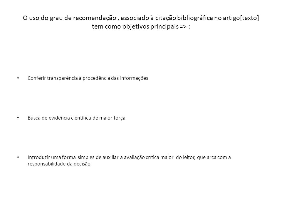 O uso do grau de recomendação , associado à citação bibliográfica no artigo[texto] tem como objetivos principais => :
